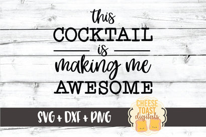 Funny SVG | This Cocktail Is Making Me Awesome SVG Cheese Toast Digitals