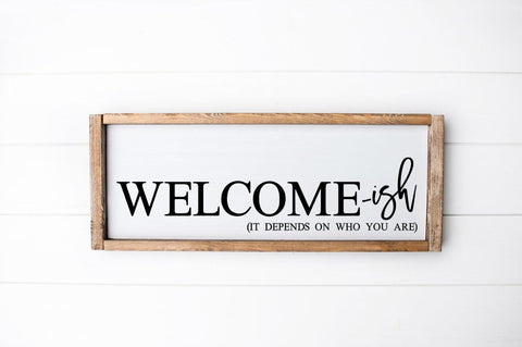 Funny Welcome Sign - Welcome-ish Depends On Who You Are SVG Simply Cutz