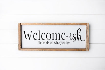 Funny Welcome Sign - Welcome-ish (Depends On Who You Are) SVG Simply Cutz