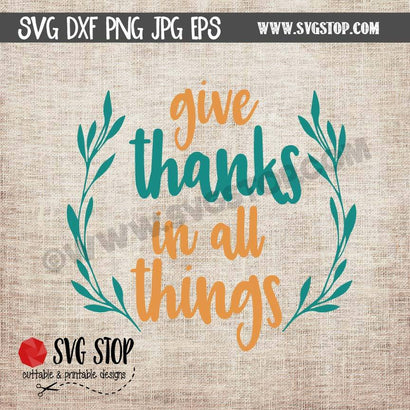 Give Thanks In All Things - Thanksgiving Svg SVG The SVG Stop