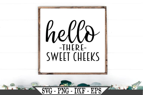 Hello There Sweet Cheeks SVG Vector Cut File SVG My Sassy Gifts