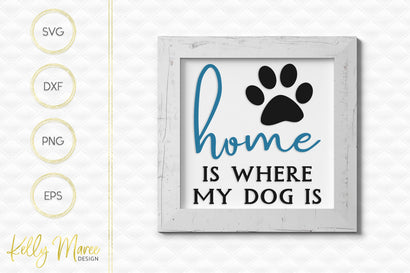 Home Is Where My Dog Is SVG Cut File Kelly Maree Design