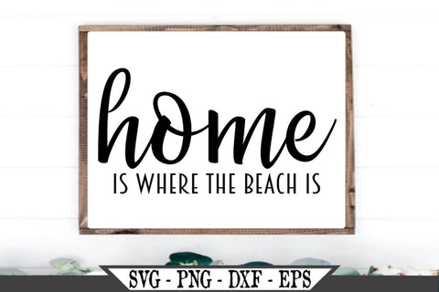 Home Is Where The Beach Is SVG Vector Cut File SVG My Sassy Gifts