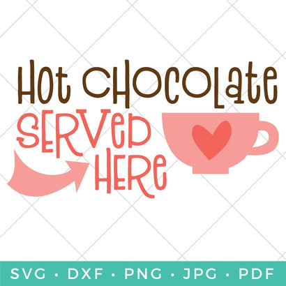 Hot Chocolate Served Here SVG Hey Let's Make Stuff
