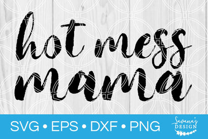 Hot Mess Mama SVG SavanasDesign