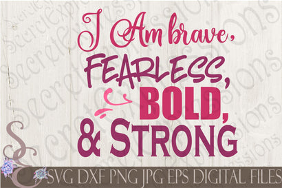 I am Brave Fearless Bold & Strong Secret Expressions SVG
