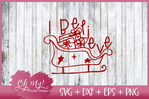 I Believe Santa's Sleigh Christmas SVG DXF EPS PNG SVG Oh My! Cuttable Designs