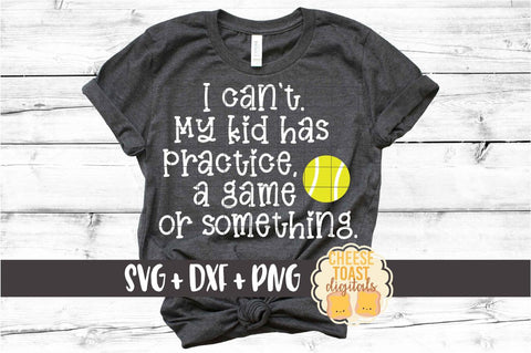 I Can't My Kid Has Practice A Game or Something - Tennis SVG PNG DXF Cut Files SVG Cheese Toast Digitals