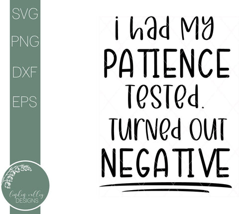 I Had My Patience Tested Svg-Turned Out Negative- Funny Quote Svg SVG Linden Valley Designs