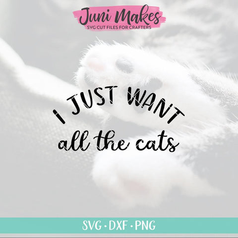 I Just Want All the Cats SVG | Cat SVG | T-Shirt Design JuniMakes
