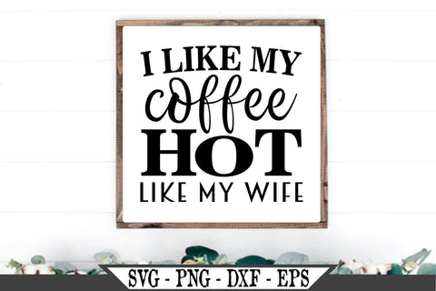 I Like My Coffee Hot Like My Wife SVG Vector Cut File SVG My Sassy Gifts