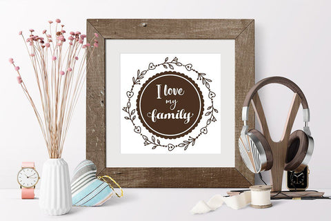 I love my family SVG Quote dxf cut file Family SVG Designs SVG Zoya Miller
