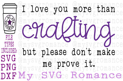 I Love You More Than Crafting But Please Don't Make Me Prove It - SVG PNG DXF - Funny Crafter Cut File SVG mysvgromance