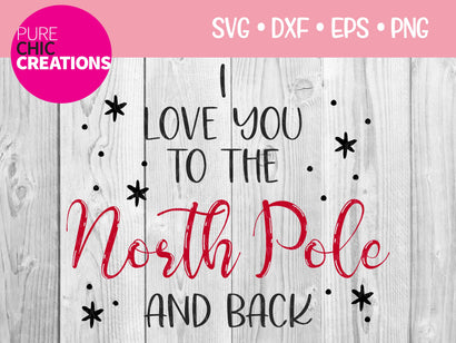 I Love You To The North Pole And Back - Cricut - Silhouette - svg - dxf - eps - png - Digital File - SVG Cut File - Christmas SVG - Christmas clipart - clipart SVG Pure Chic Creations