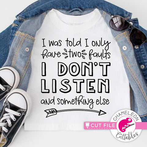 I was told I don't listen - funny quote - toddler shirt - kids - SVG SVG Chameleon Cuttables