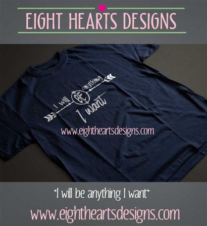 I will be anything I want SVG SVG Eight Hearts Designs