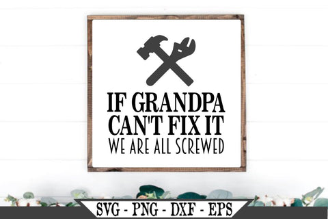 If Grandpa Can't Fix It No One Can SVG Vector Cut File SVG My Sassy Gifts