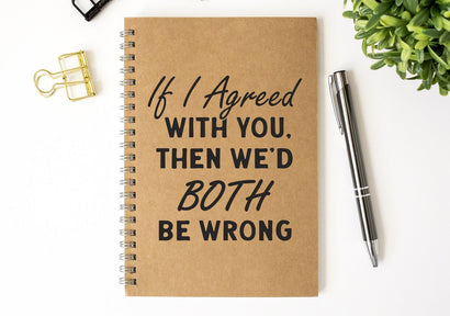 If I Agreed With You Then We'd Both Be Wrong Funny SVG Design | So Fontsy SVG Crafting After Dark
