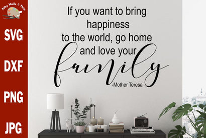 If you want to bring happiness to the world go home and love your family Mother Teresa quote svg file - family quote svg - family picture svg SVG The Artsy Spot