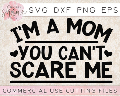 I'm A Mom You Can't Scare Me SVG Poppy Shine Design