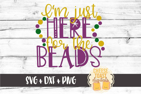 I'm Just Here For the Beads - Mardi Gras SVG Files SVG Cheese Toast Digitals