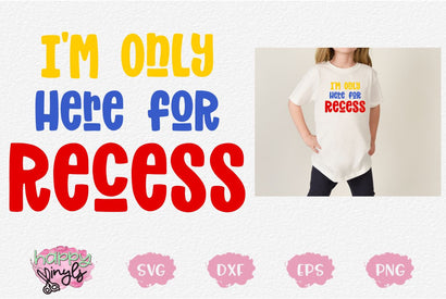 I'm Only Here For Recess - A Back To School SVG SVG Happy Vinyls