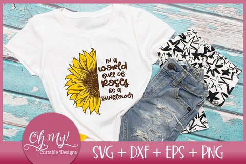 In A World Full Of Roses Be A Sunflower Cut File SVG Oh My! Cuttable Designs