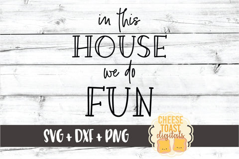 In This House We Do Fun - Home Sign SVG PNG DXF Cut Files SVG Cheese Toast Digitals