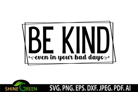 Inspirational Quotes SVG - Be Kind Even in Your Bad Days SVG SVG Shine Green Art