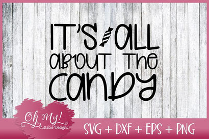 It's All About The Candy SVG Oh My! Cuttable Designs