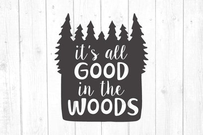 Its all good in the woods Svg, Camper Svg, Camping Svg, Printable File, Cut File, Cricut Silhouette SVG kaoticsvgdesigns