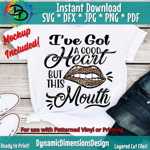 I've got a good heart but this mouth SVG DynamicDimensionsDesign