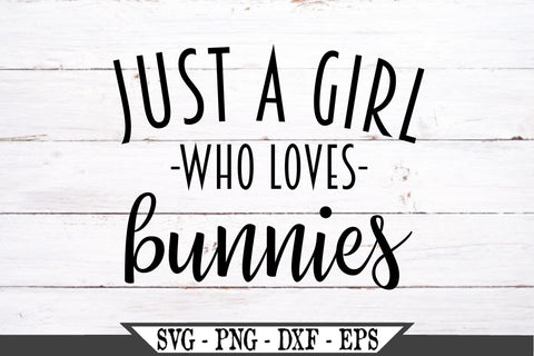 Just A Girl Who Loves Bunnies SVG Vector Cut File SVG My Sassy Gifts