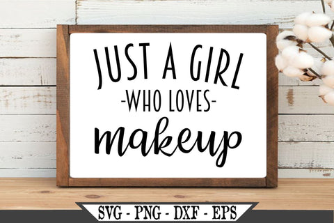 Just A Girl Who Loves Makeup SVG Vector Cut File SVG My Sassy Gifts