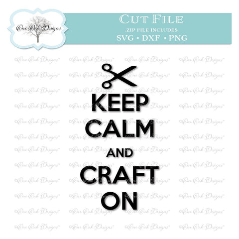 Keep Calm and Craft On SVG One Oak Designs