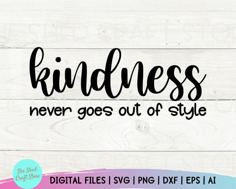 Kindness Never Goes Out Of Style Svg, Be Kind Svg, Kindness Svg, Kindness Shirt SVG She Shed Craft Store