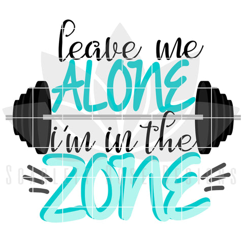 Leave Me Alone - I'm In The Zone SVG Scarlett Rose Designs