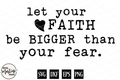 Let Your Faith Be Bigger Than Your Fear SVG Milissa Martini Designs