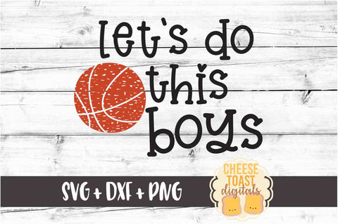 Let's Do This Boys - Basketball SVG PNG DXF Cut Files SVG Cheese Toast Digitals