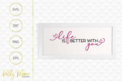 Life Is Better With You SVG Kelly Maree Design