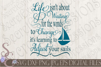 Life Isn't About Waiting for the Winds to change it's about learning to adjust your sails SVG Secret Expressions SVG
