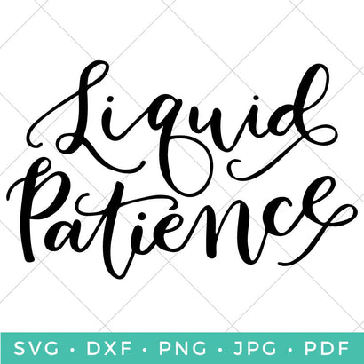 Liquid Patience SVG Hey Let's Make Stuff