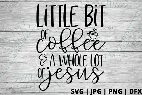 Little bit of coffee and a whole lot of Jesus SVG Good Morning Chaos