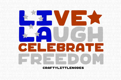 Live Laugh Celebrate Freedom SVG CraftyLittleNodes