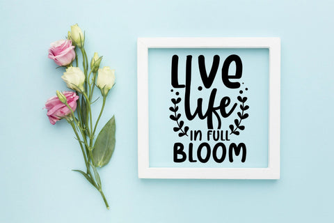 Live Life In Full Bloom, Spring SVG, Flowers SVG SVG CraftLabSVG