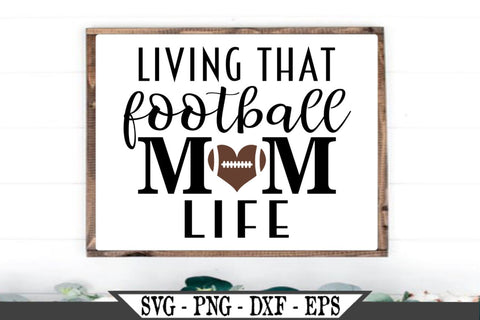 Living That Football Mom Life SVG Vector Cut File SVG My Sassy Gifts