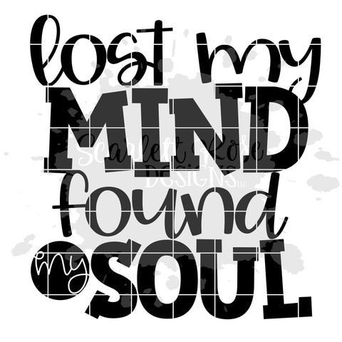 Lost my Mind Found my Soul SVG SVG Scarlett Rose Designs