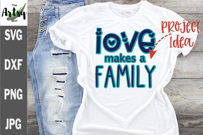 Love makes a family svg, family quote, family reunion shirt SVG The Artsy Spot