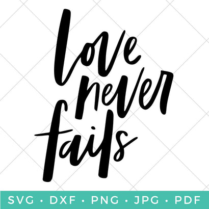 Love Never Fails - Hand Lettered SVG Hey Let's Make Stuff