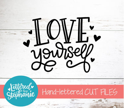 Love Yourself SVG, Love SVG SVG Lettered by Stephanie